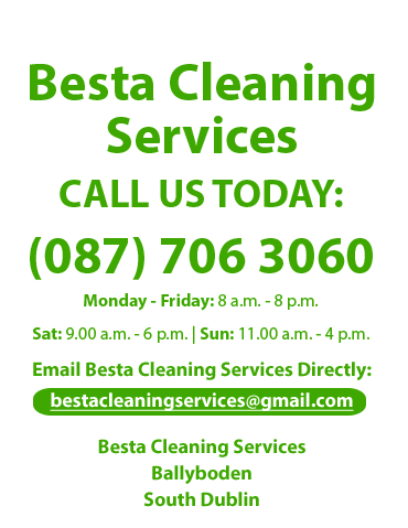 BESTA CLEANING SERVICES   CALL US 0877063060 Monday to Friday: 8 a.m. - 8 p.m. and Saturday: 9.00 a.m. - 6 p.m. and Sunday: 11.00 a.m. - 4 p.m.   Email Besta Cleaning Services Directly at bestacleaningservices@gmail.com   Besta Cleaning Services, Ballyboden, Rathfarnham, South Dublin